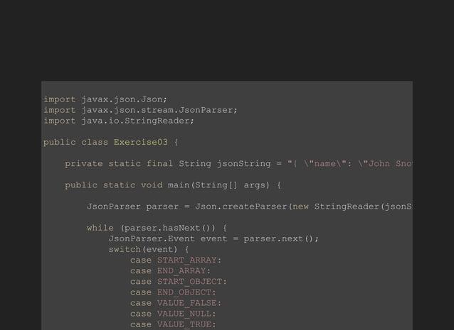 importjavax.json.Json; importjavax.json.stream.JsonParser; importjava.io.StringReader; publicclassExercise03{ pr...