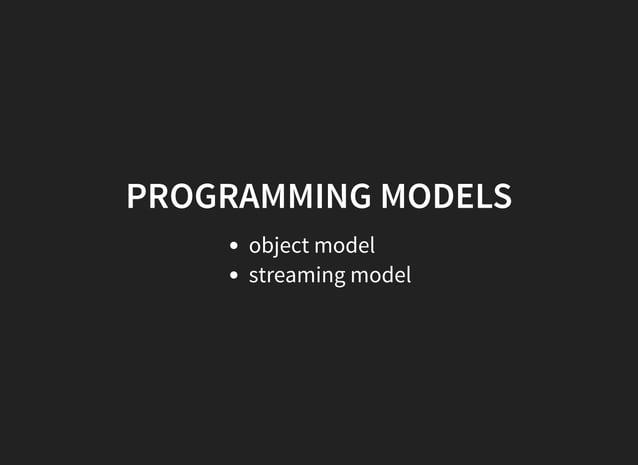 PROGRAMMING MODELS object model streaming model