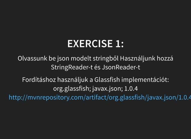 EXERCISE 1: Olvassunk be json modelt stringből Használjunk hozzá StringReader-t és JsonReader-t Fordításhoz használjuk a G...