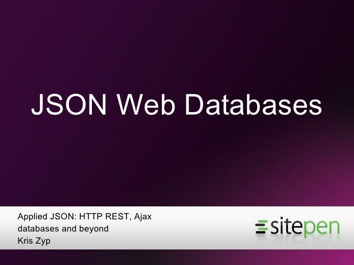 JSON Web Databases <ul><li>Applied JSON: HTTP REST, Ajax databases and beyond </li></ul><ul><li>Kris Zyp </li></ul>