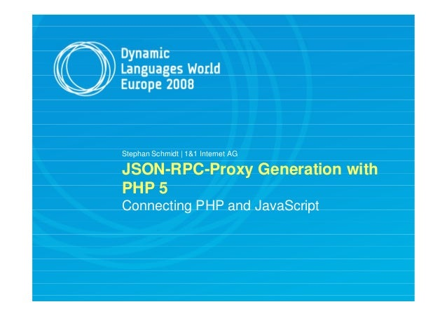 Stephan Schmidt | 1&1 Internet AG JSON-RPC-Proxy Generation with PHP 5 Connecting PHP and JavaScript