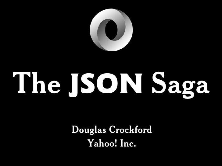 The JSON Saga   Douglas Crockford      Yahoo! Inc.