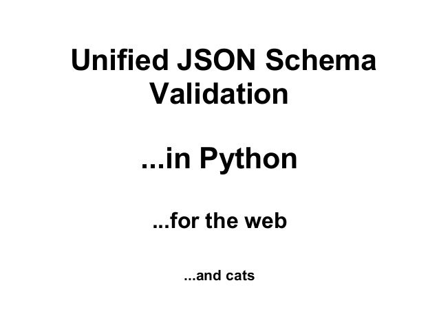 Unified JSON Schema Validation ...in Python ...for the web ...and cats