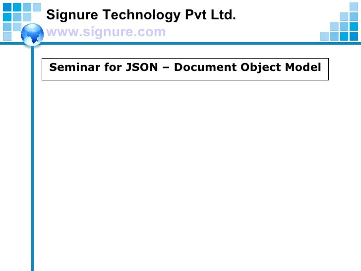 Signure Technology Pvt Ltd.  www.signure.com Seminar for JSON – Document Object Model