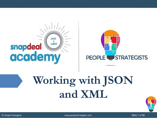 © People Strategists www.peoplestrategists.com Slide 1 of 82 Working with JSON and XML