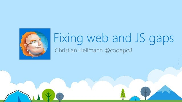 Fixing web and JS gaps Christian Heilmann @codepo8