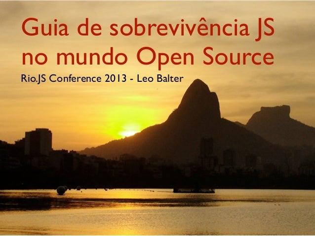 Guia de sobrevivência JSno mundo Open SourceRio.JS Conference 2013 - Leo Balter