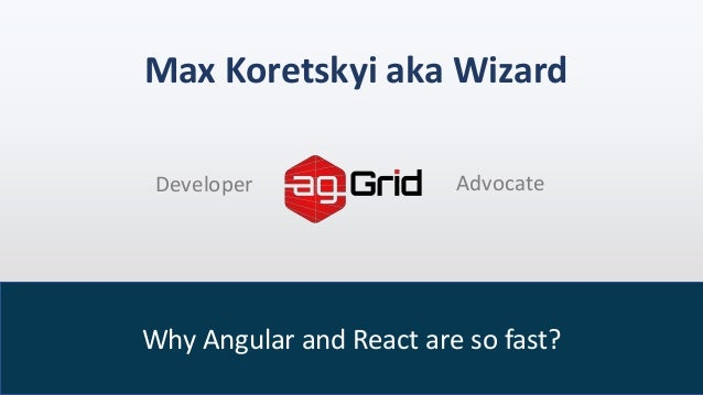 Why Angular and React are so fast? Max Koretskyi aka Wizard Developer Advocate
