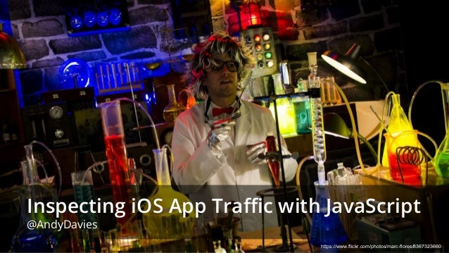 Inspecting iOS App Traffic with JavaScript @AndyDavies https://www.flickr.com/photos/marc-flores/8367323660