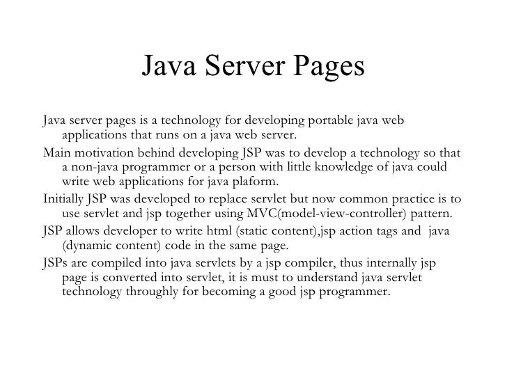 Java Server Pages <ul><li>Java server pages is a technology for developing portable java web applications that runs on a j...