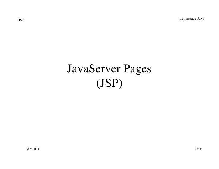 JSP                                Le langage Java                JavaServer Pages                     (JSP)      XVIII-1 ...