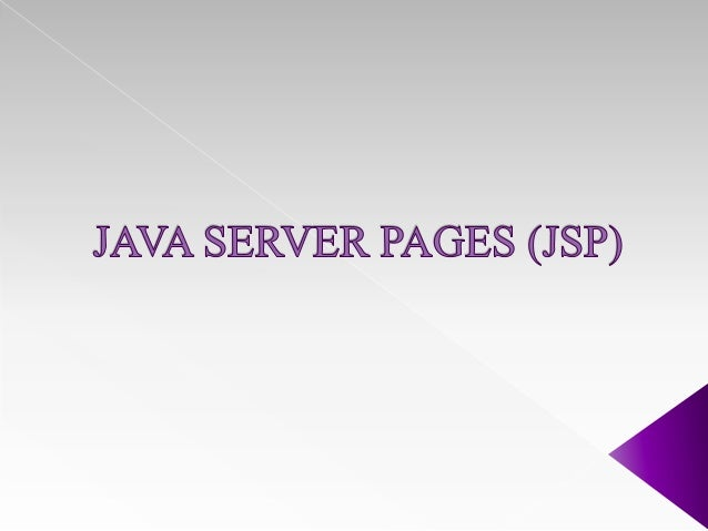   Popular server side scripting language.  Provides dynamic web contents.  Make use of script lets and XML based tags.