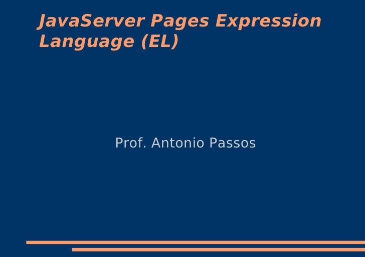 JavaServer Pages Expression Language (EL)            Prof. Antonio Passos