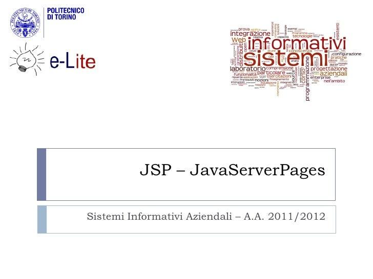 JSP – JavaServerPagesSistemi Informativi Aziendali – A.A. 2011/2012