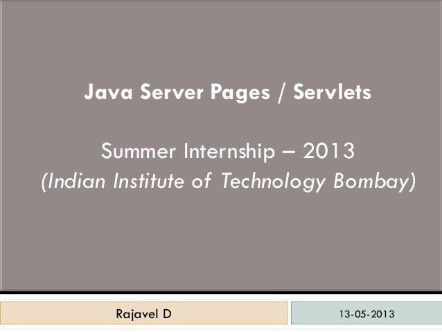 13-05-2013Rajavel DRajavel DJava Server Pages / ServletsSummer Internship – 2013(Indian Institute of Technology Bombay)
