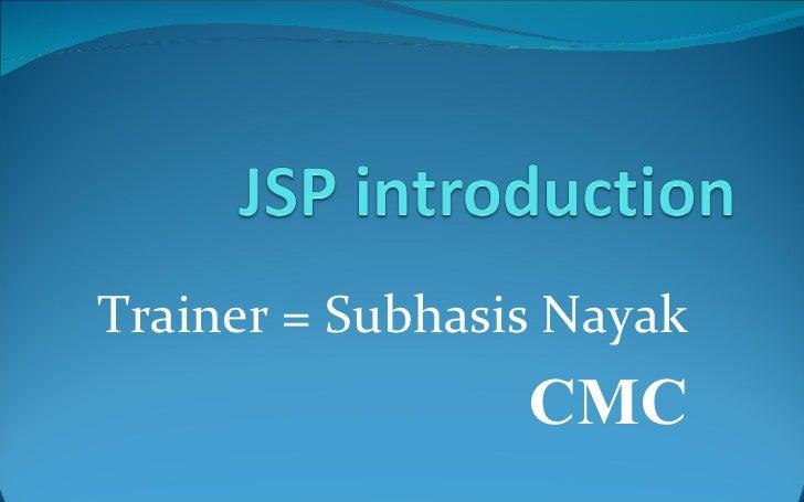 Trainer = Subhasis Nayak CMC