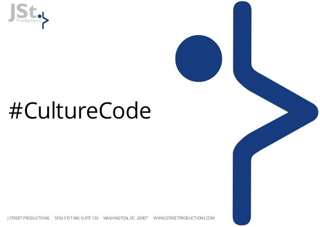 #CultureCode J STREET PRODUCTIONS 1054 31ST NW, SUITE 130 WASHINGTON, DC 20007 WWW.JSTREETPRODUCTIONS.COM