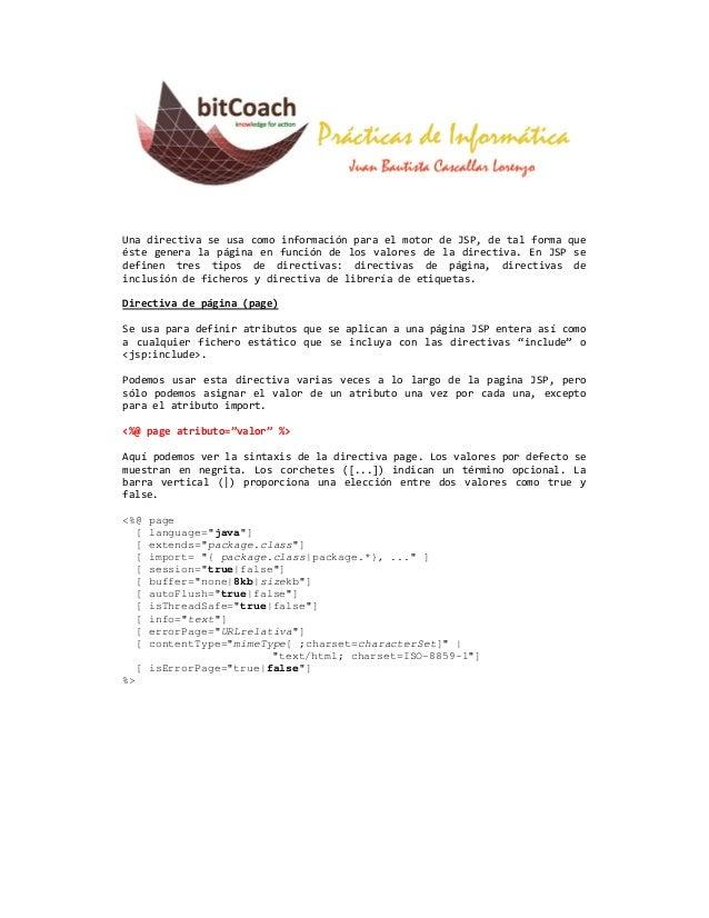 Una directiva se usa como información para el motor de JSP, de tal forma queéste genera la página en función de los valore...