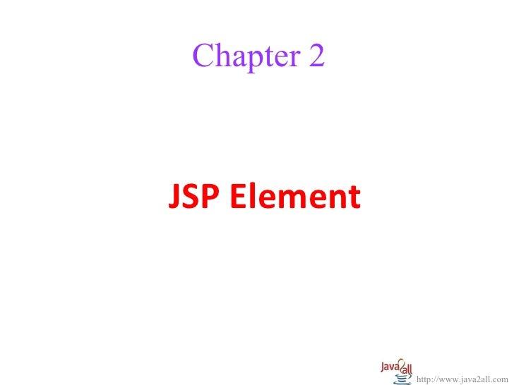 Chapter 2JSP Element              http://www.java2all.com