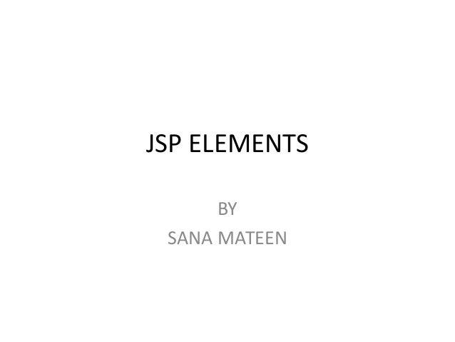 JSP ELEMENTS BY SANA MATEEN