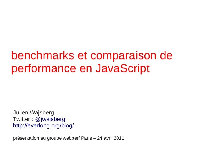 benchmarks et comparaison deperformance en JavaScriptJulien WajsbergTwitter : @jwajsberghttp://everlong.org/blog/présentat...