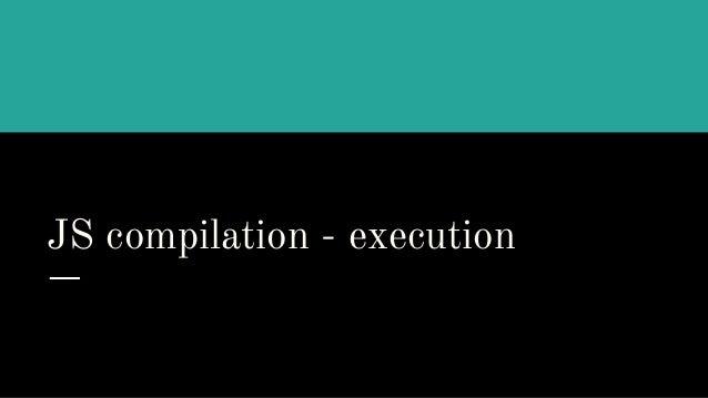 JS compilation - execution