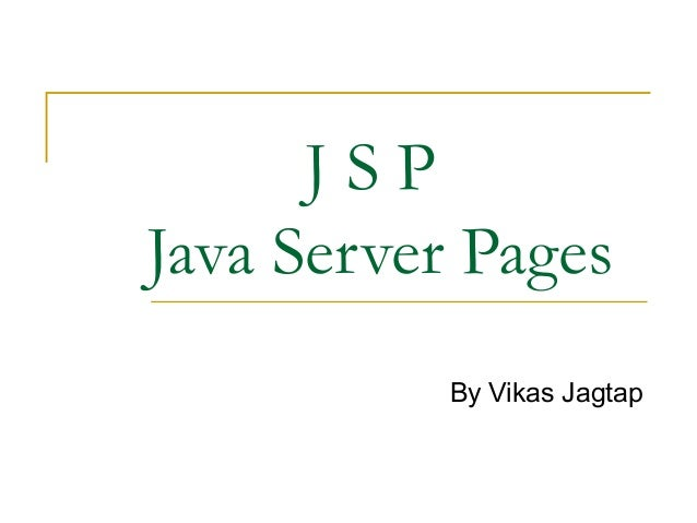 Jsp ppt j s p java server pages by vikas jagtap toneelgroepblik Gallery