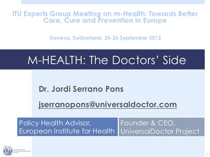 ITU Experts Group Meeting on m-Health: Towards Better         Care, Cure and Prevention in Europe          Geneva, Switzer...