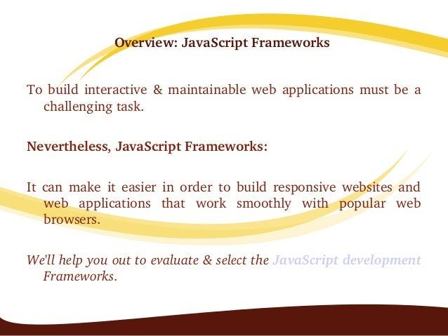 Overview:JavaScriptFrameworks Tobuildinteractive&maintainablewebapplicationsmustbea challengingtask. Nevert...