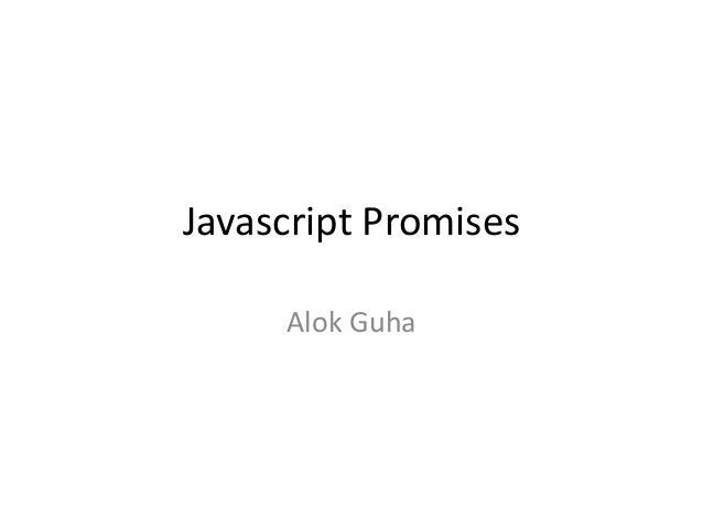 Javascript Promises Alok Guha