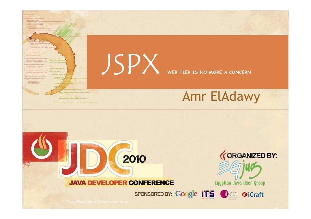 JSPX             WEB TIER IS NO MORE A CONCERN                                           Amr ElAdawy     Java Developer Co...