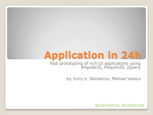 Application in 24h Fast prototyping of rich UI applications using                AngularJS, RequireJS, jQuery         by Y...