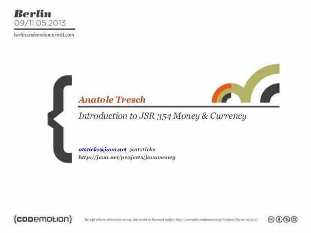 Introduction to JSR 354 Money & CurrencyAnatole Treschatsticks@java.net @atstickshttp://java.net/projects/javamoney