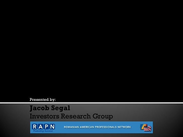 Presented by: Jacob Segal Investors Research Group An Overview of Real Estate in the United States and Romania