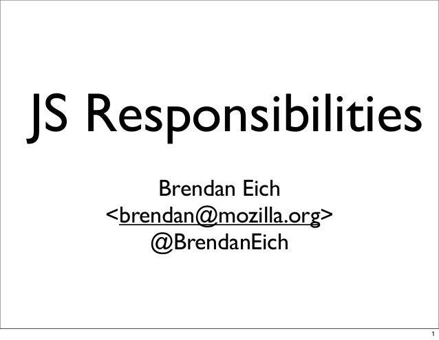 JS Responsibilities Brendan Eich <brendan@mozilla.org> @BrendanEich 1