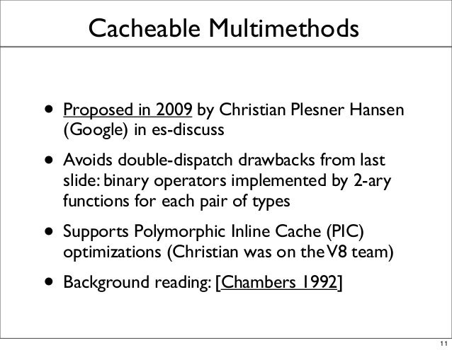 Cacheable Multimethods • Proposed in 2009 by Christian Plesner Hansen (Google) in es-discuss • Avoids double-dispatch draw...