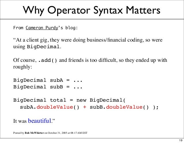 """Why Operator Syntax Matters From Cameron Purdy's blog: """"At a client gig, they were doing business/financial coding, so were..."""