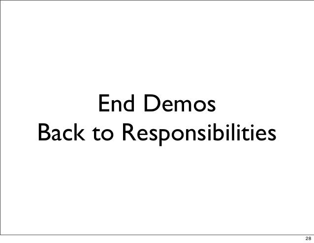 End Demos Back to Responsibilities 28