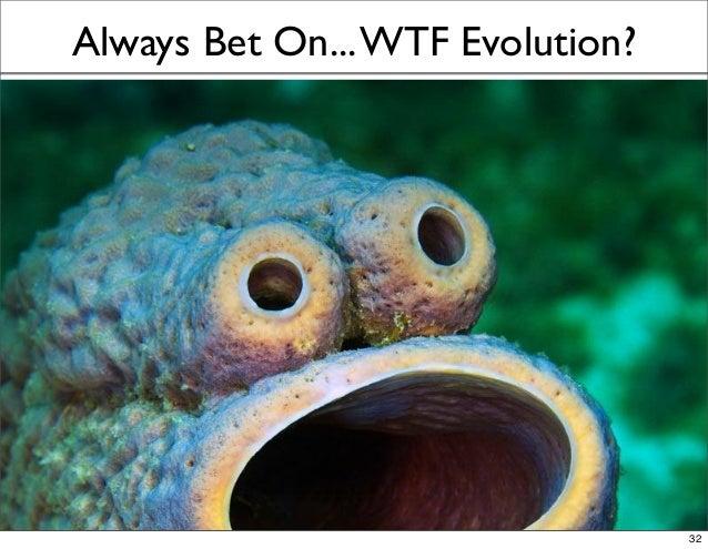 Always Bet On...WTF Evolution? 32