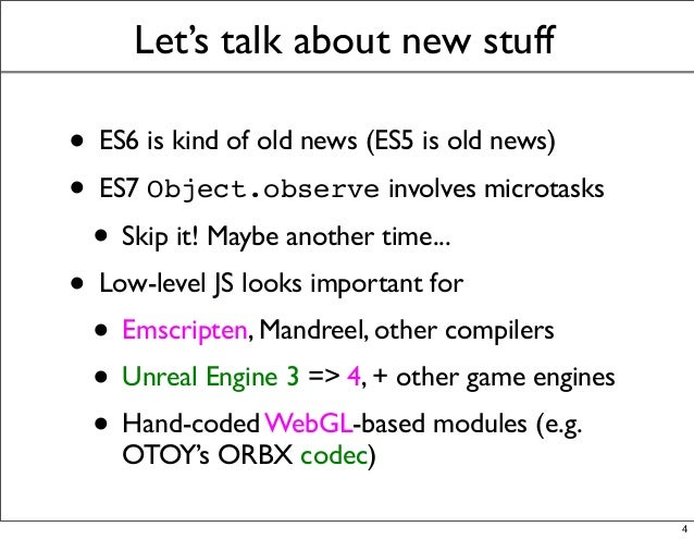 Let's talk about new stuff • ES6 is kind of old news (ES5 is old news) • ES7 Object.observe involves microtasks • Skip it!...