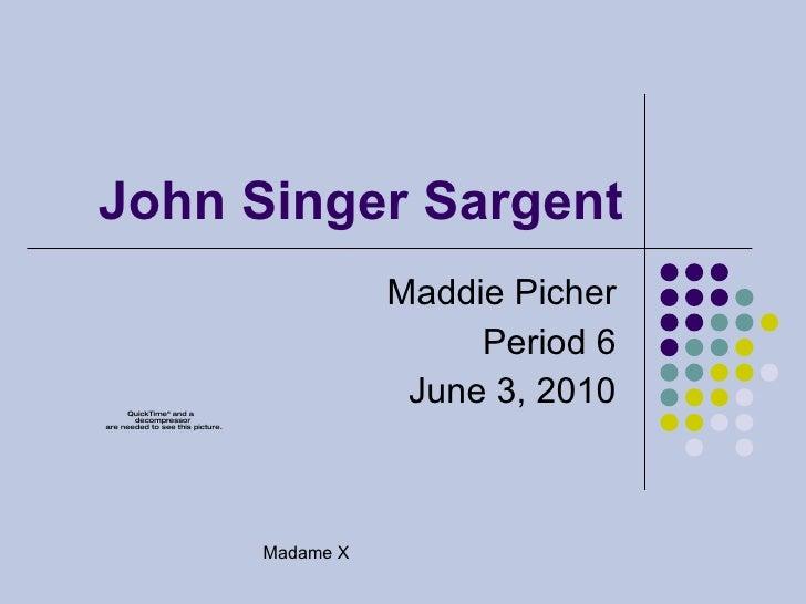 John Singer Sargent Maddie Picher Period 6 June 3, 2010 Madame X