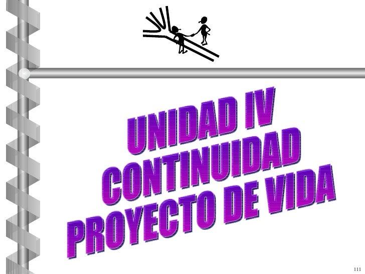 UNIDAD IV CONTINUIDAD  PROYECTO DE VIDA 111