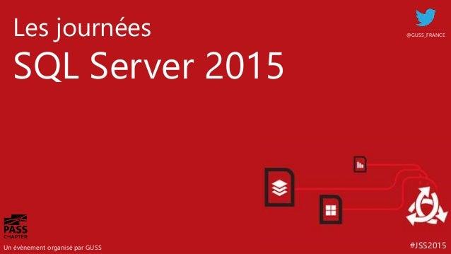 #JSS2015 Les journées SQL Server 2015 Un événement organisé par GUSS @GUSS_FRANCE