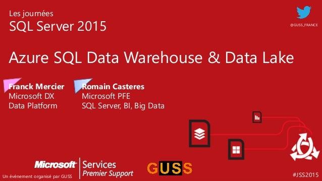 #JSS2015 Les journées SQL Server 2015 Un événement organisé par GUSS Azure SQL Data Warehouse & Data Lake @GUSS_FRANCE Fra...