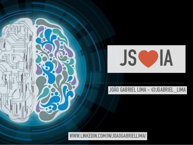 JS + IA JOÃO GABRIEL LIMA - @JGABRIEL_LIMA WWW.LINKEDIN.COM/IN/JOAOGABRIELLIMA/