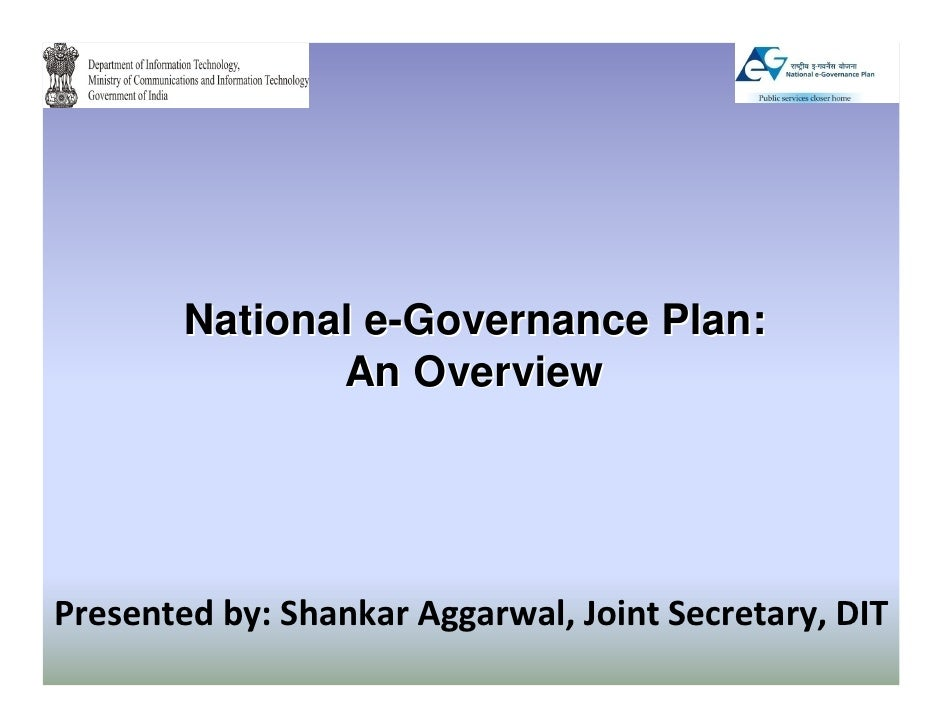 National e-Governance Plan:               An OverviewPresented by: Shankar Aggarwal, Joint Secretary, DIT
