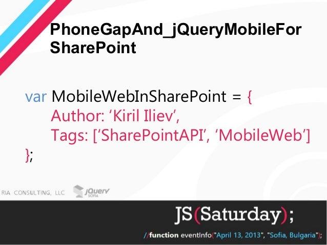 PhoneGapAnd_jQueryMobileFor   SharePointvar MobileWebInSharePoint = {    Author: 'Kiril Iliev',    Tags: ['SharePointAPI',...
