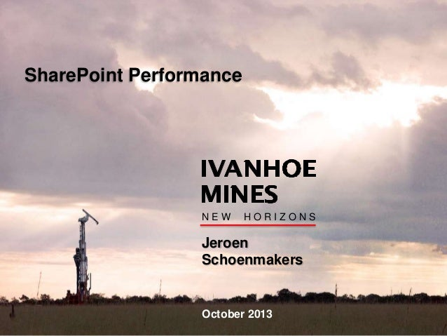 cis October 2013 Jeroen Schoenmakers N E W H O R I Z O N S SharePoint Performance