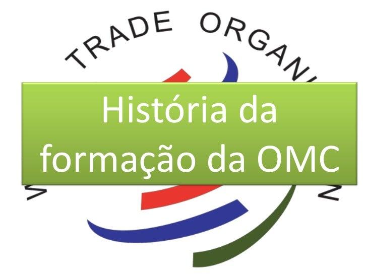 História daformação da OMC