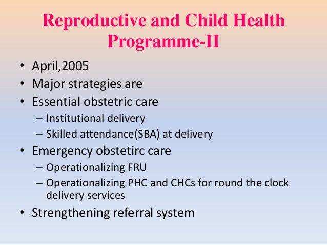 Reproductive and Child Health Programme-II • April,2005 • Major strategies are • Essential obstetric care – Institutional ...